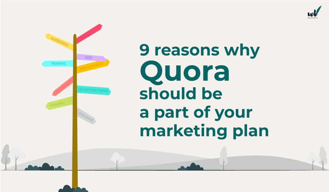9 reasons why Quora should be a part of your marketing plan