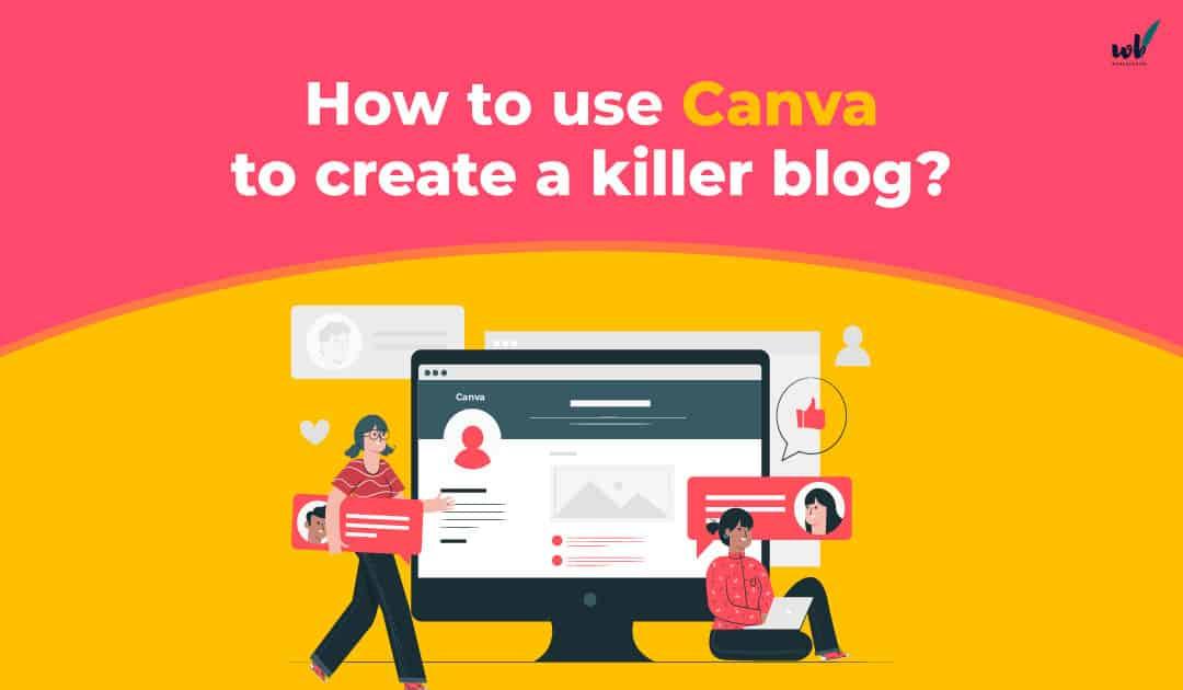 Six ways to use Canva to make a killer blog